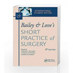 Bailey & Love's Short Practice of Surgery, 27th Edition: International Student's Edition (set volume 1 & 2 ) by Williams N.S. Bo